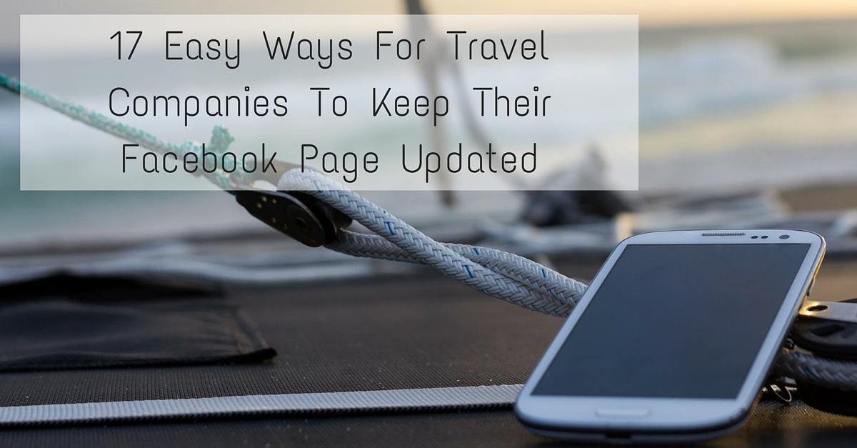 17 Easy Ways For Travel Companies To Keep Their Facebook Page Updated